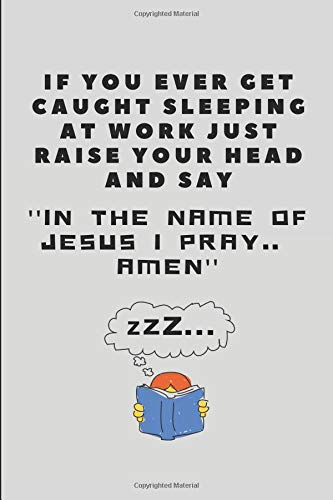 If You Ever Get Caught Sleeping At Work Just Raise Your Head And Say In The Name Of Jesus I Pray.. Amen Office Note Pad [WorkVibes, WorkLives] (Tapa Blanda)
