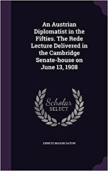 Book An Austrian Diplomatist in the Fifties. The Rede Lecture Delivered in the Cambridge Senate-house on June 13, 1908