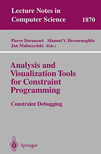 Analysis and Visualization Tools for Constraint Programming: Constraint Debugging (Lecture Notes in Computer Science) by Pierre Deransart