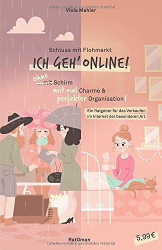 Schluss mit Flohmarkt - ICH geh' online!: Ein Ratgeber für das Verkaufen im Internet der besonderen Art