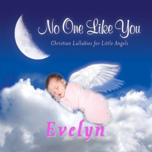 - No One Like You - Christian Lullabies for Little Angels: Evelyn