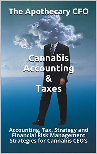 Cannabis Accounting  AND  Taxes: Accounting, Tax, Strategy and Financial Risk Management Strategies for Cannabis CEO's