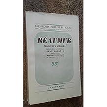 Réaumur morceaux choisis - présentés et annotés par Jean Torlais préface par Maurice d'Ogagne - collection les grandes pages de la science -
