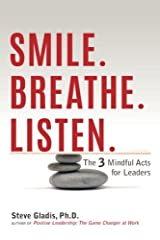 Smile. Breathe. Listen.: The 3 Mindful Acts for Leaders Paperback