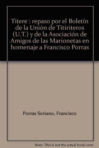 Ttere : repaso por el Boletn de la Unin de Titiriteros (U.T.) y de la Asociacin de Amigos de las Marionetas en homenaje a Francisco Porras
