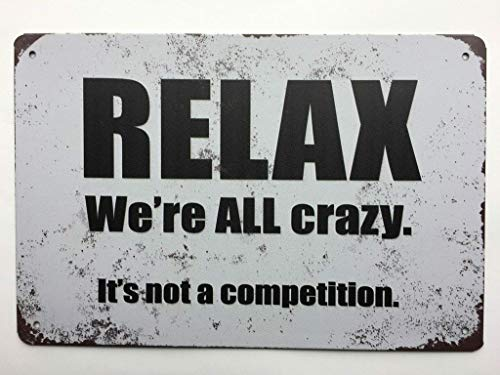 (Relax. We're All Crazy. It's not a Competition Tin Sign TS148)