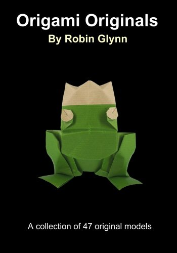Origami Originals by Robin Glynn: A collection of 47 original models ()