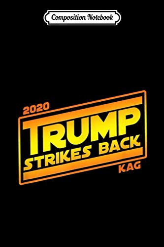 Composition Notebook: 2020 TRUMP STRIKES BACK KAG Funny Political Ver 1C 11 oz 15 oz Mug Journal/Notebook Blank Lined Ruled 6x9 100 Pages
