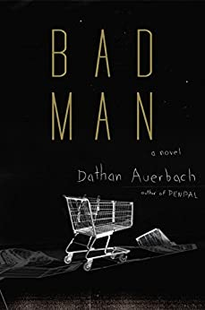 Bad Man: A Novel by [Auerbach, Dathan]