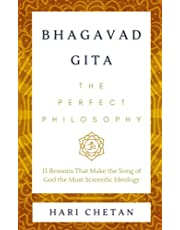 Bhagavad Gita - The Perfect Philosophy: 15 Reasons That Make the Song of God the Most Scientific Ideology