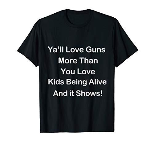 Ya'll Love Guns Political Gun Control Anti-Gun Democrat T-Shirt