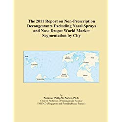 The 2011 Report on Non-Prescription Decongestants Excluding Nasal Sprays and Nose Drops: World Market Segmentation by City