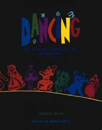 Read Online Dancing: The Pleasure, Power, and Art of Movement pdf