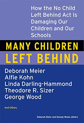 Many Children Left Behind: How the No Child Left Behind...
