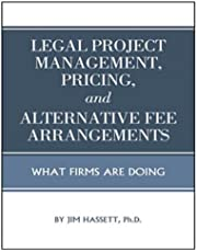 Legal Project Management, Pricing, and Alternative Fee Arrangements
