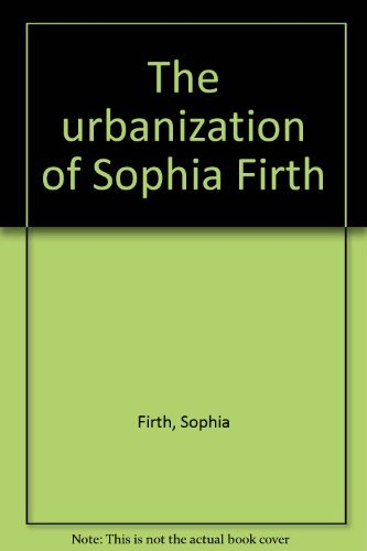 Title: The urbanization of Sophia Firth