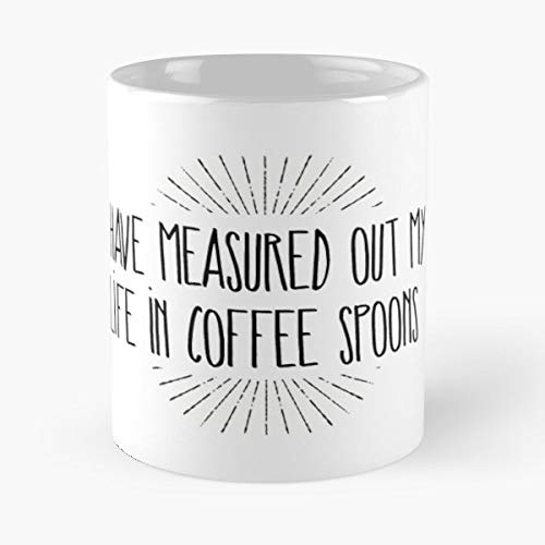 Ts Eliot T S Prufrock The Love Song Of J Alfred - Handmade Funny 11oz Mug Best Holidays Gifts For Men Women Friends. (Ts Eliot The Lovesong Of Alfred Prufrock)