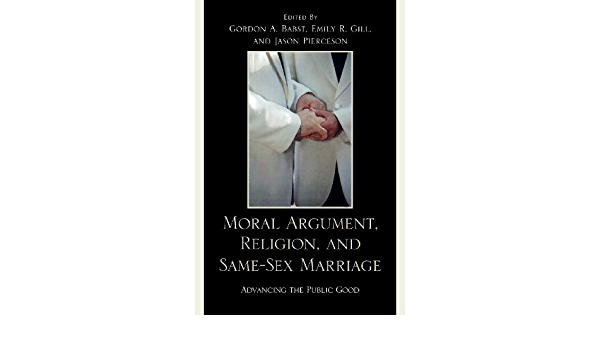 Moral Argument, Religion, and Same-Sex Marriage: Advancing ...