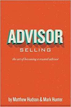 Advisor Selling: the art of becoming a trusted advisor