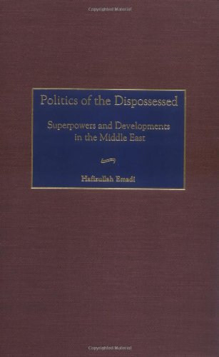 Download Politics of the Dispossessed: Superpowers and Developments in the Middle East Pdf