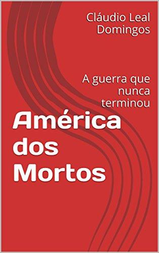 América dos Mortos: A guerra que nunca terminou (Portuguese Edition)