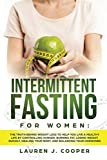 Intermittent Fasting for Women: The truth behind weight loss to help you live a healthy life by controlling hunger, burning fat, losing weight quickly, healing your body, and balancing your hormones