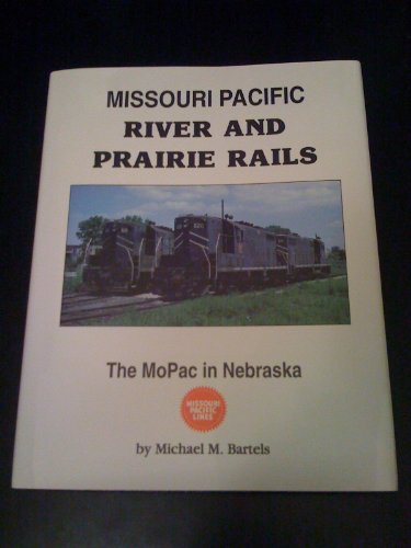 Missouri Pacific River and Prairie Rails: The MoPac in Nebraska