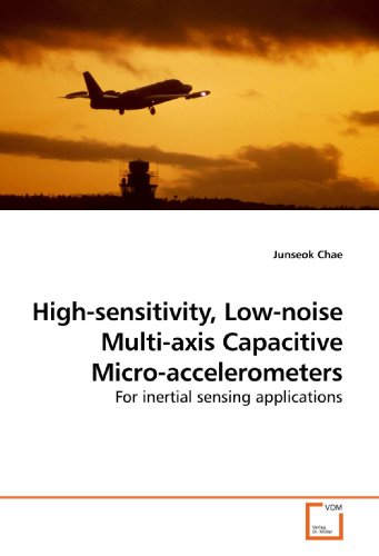 Axis Accelerometer (High-sensitivity, Low-noise Multi-axis Capacitive Micro-accelerometers: For inertial sensing)