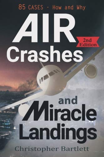 (Air Crashes and Miracle Landings: 85 CASES - How and Why)