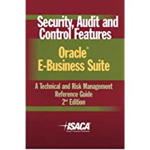 Security, Audit & Control Features Oracle E-Business Suite: A Technical and Risk Management Reference Guide, 2nd Edition by Deloitte Touche Tohmatsu Research Team (2006-10-01)