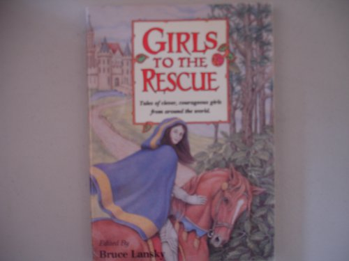 Girls to the Rescue: Tales of Clever, Courageous Girls from Around the World (Bk. 1)