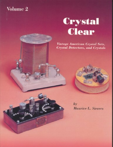 Crystal Clear: Vintage American Crystal Sets, Crystal Detectors, and Crystals: Volume ()