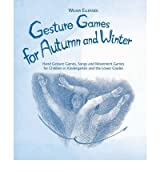 [ GESTURE GAMES FOR AUTUMN AND WINTER HAND GESTURE, SONG AND MOVEMENT GAMES FOR CHILDREN IN KINDERGARTEN AND THE LOWER GRADES BY ELLERSIEK, WILMA](AUTHOR)SPIRAL BOUND