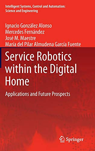 Service Robotics within the Digital Home: Applications and Future Prospects (Intelligent Systems, Control and Automation: Science and Engineering)
