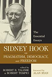 Sidney Hook on Pragmatism, Democracy, and Freedom: The Essential Essays