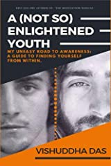 A (Not So) Enlightened Youth: My Uneasy Road to Awareness: A Guide to Finding Yourself from Within Paperback