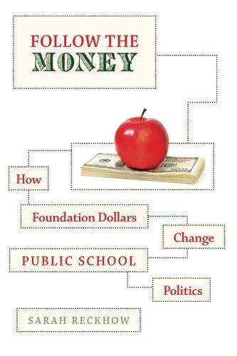Follow the Money: How Foundation Dollars Change Public School Politics (Studies in Postwar American Political Development)