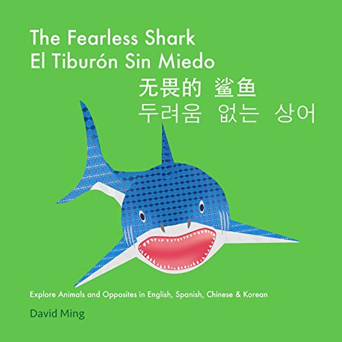 The Fearless Shark: Explore Animals and Opposites in English, Spanish, Chinese & Korean (English, Spanish, Chinese, Korean Multilingual Edition, Simplified ... Pinyin and Traditional Chinese Book 3) (Childrens Spanish Books Kindle)