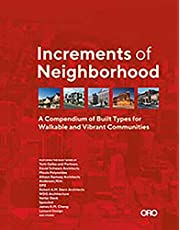 Increments of Neighborhood: A Compendium of Built Types for Walkable and Vibrant Communities