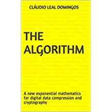 The Algorithm: A new exponential mathematics for digital data compression and cryptography