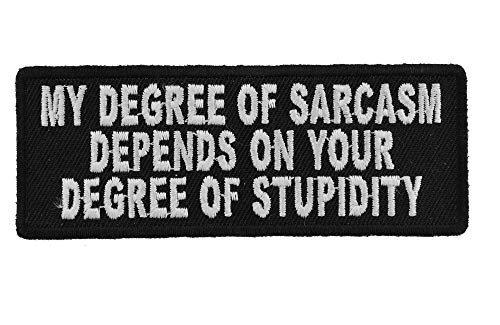 My Degree Of Sarcasm Depends On Your Stupidity Funny New MC Biker Patch PAT-3404