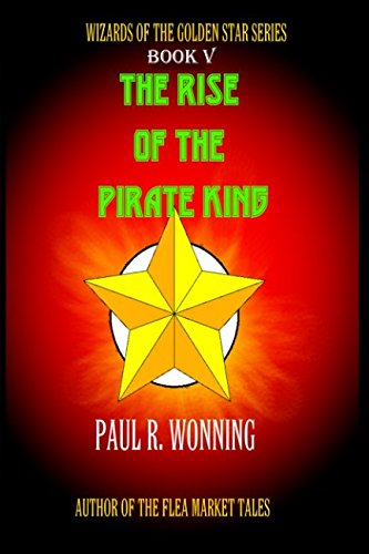 The Rise of the Pirate King: A Magic Tale of Pirates and Wizards (Wizards of the Golden Star Series) (Volume 5) pdf epub