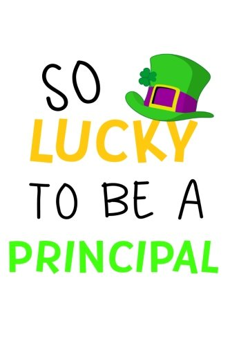 So Lucky To Be A Principal: Saint Patrick's Day, 6 x 9, 108 Lined Pages (diary, notebook, journal)
