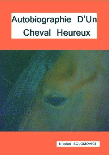 Autobiographie d'un cheval heureux (French Edition)