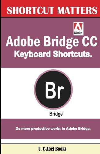 Download Adobe Bridge CC Keyboard Shortcuts (Shortcu Matters) (Volume 44) ebook