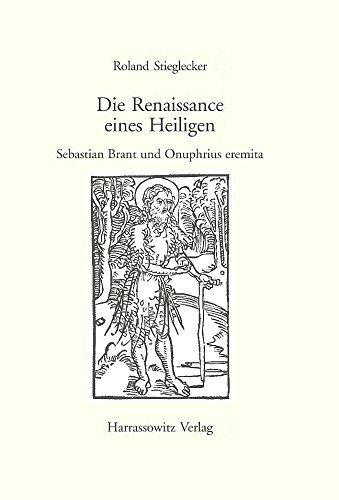 Die Renaissance Eines Heiligen: Sebastian Brant Und Onuphrius Eremita (Gratia - Bamberger Schriften Zur Renaissanceforschung) (German Edition)