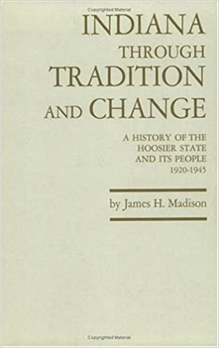 Book Indiana through Tradition and Change: A History of the Hoosier State and Its People, 1920-1945 (Indiana Historical Society Series) by James H. Madison (1982-06-03)