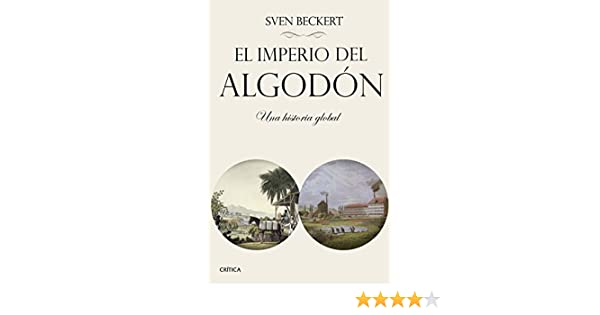 El imperio del algodón: Una historia global eBook: Beckert, Sven ...