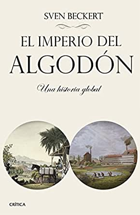 El imperio del algodón: Una historia global eBook: Beckert, Sven ...