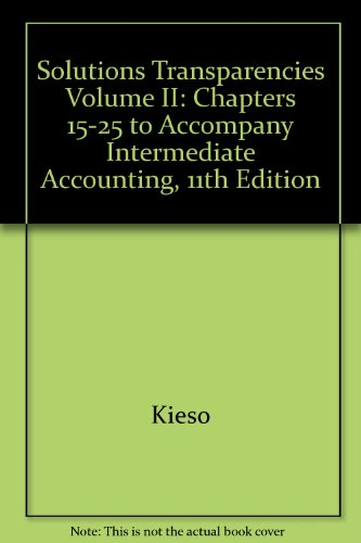 Solutions Transparencies Volume II: Chapters 15-25 to Accompany Intermediate Accounting, 11th Edition